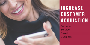 Increase customer acquisition for your service based business