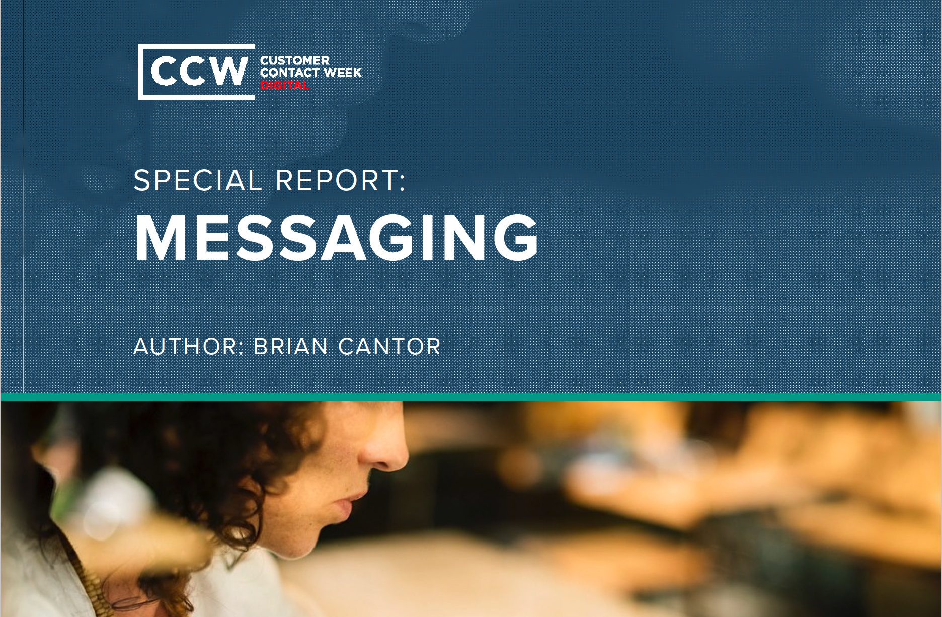 Customer Contact Week Digital Special Report: Messaging by author Brian Cantor