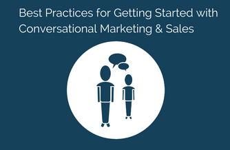 Best practices for getting starting with conversational marketing and sales