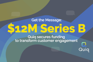Quiq Messaging Series B Funding