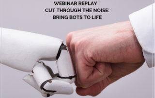 Cut through the noise - bringing bots to life webinar recording