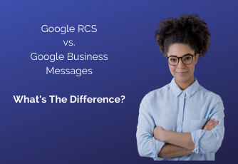 what's the difference - Google RCS vs. Google Business Messages