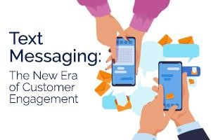Text messaging: the new era of customer engagement