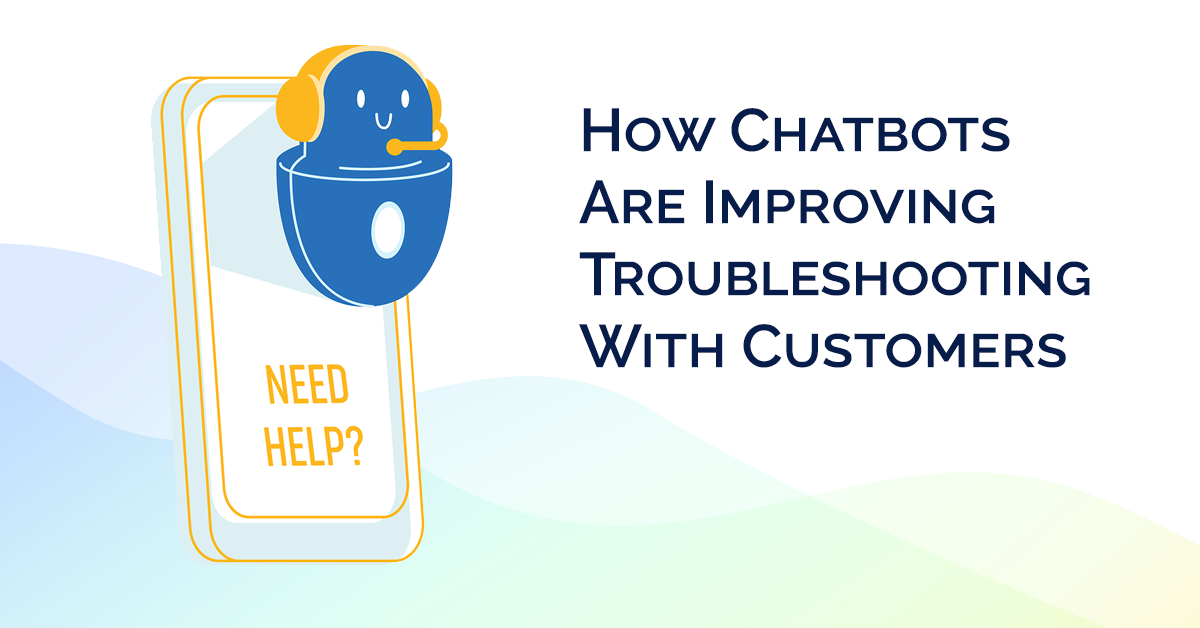 How Chatbots Are Improving Troubleshooting With Customers