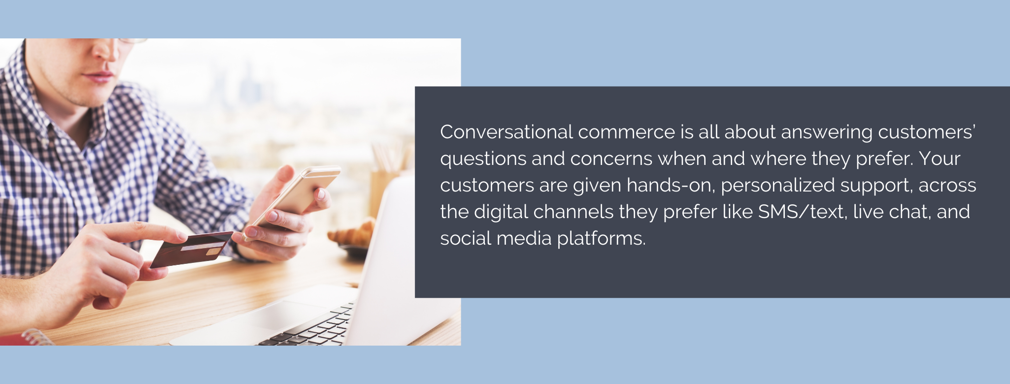 Conversational commerce is all about answering customers' questions and concerns