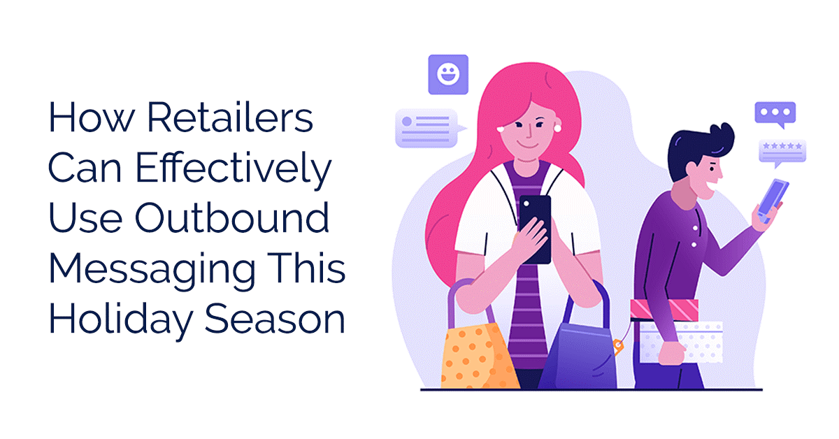 How Retailers Can Effectively Use Outbound Messaging This Holiday Season