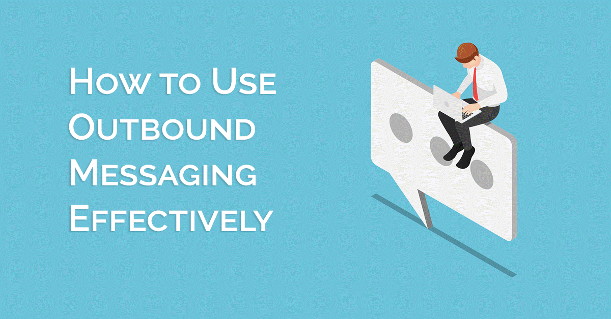 how to use outbound messaging effectively